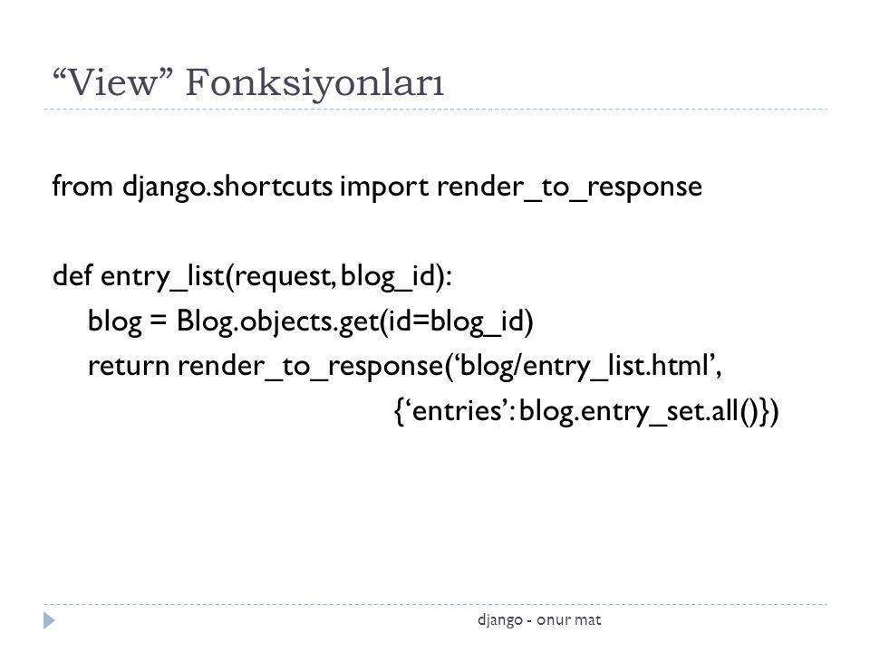 View Fonksiyonları from django.shortcuts import render_to_response