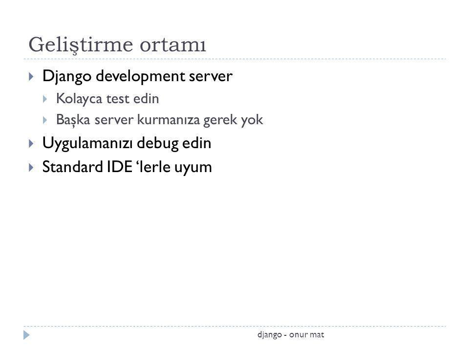 Geliştirme ortamı Django development server Uygulamanızı debug edin