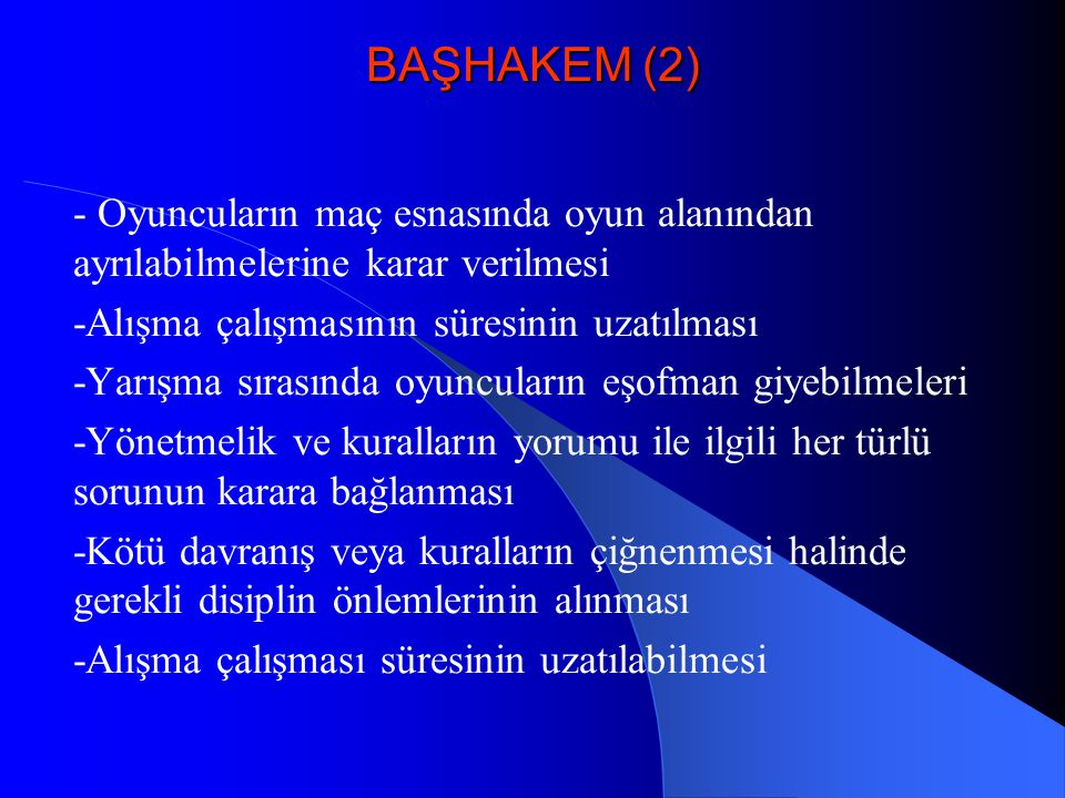 BAŞHAKEM (2) - Oyuncuların maç esnasında oyun alanından ayrılabilmelerine karar verilmesi. -Alışma çalışmasının süresinin uzatılması.