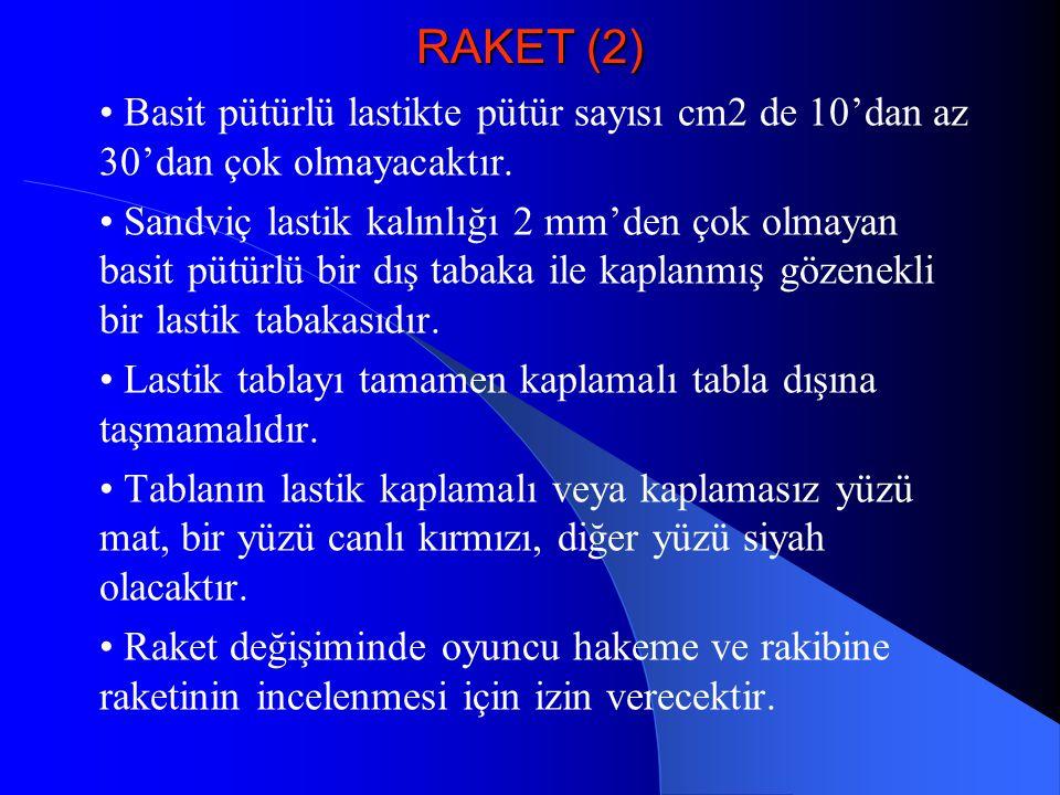 RAKET (2) • Basit pütürlü lastikte pütür sayısı cm2 de 10'dan az 30'dan çok olmayacaktır.