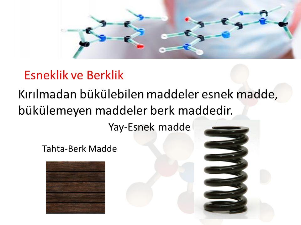 Esneklik ve Berklik Kırılmadan bükülebilen maddeler esnek madde, bükülemeyen maddeler berk maddedir. Yay-Esnek madde