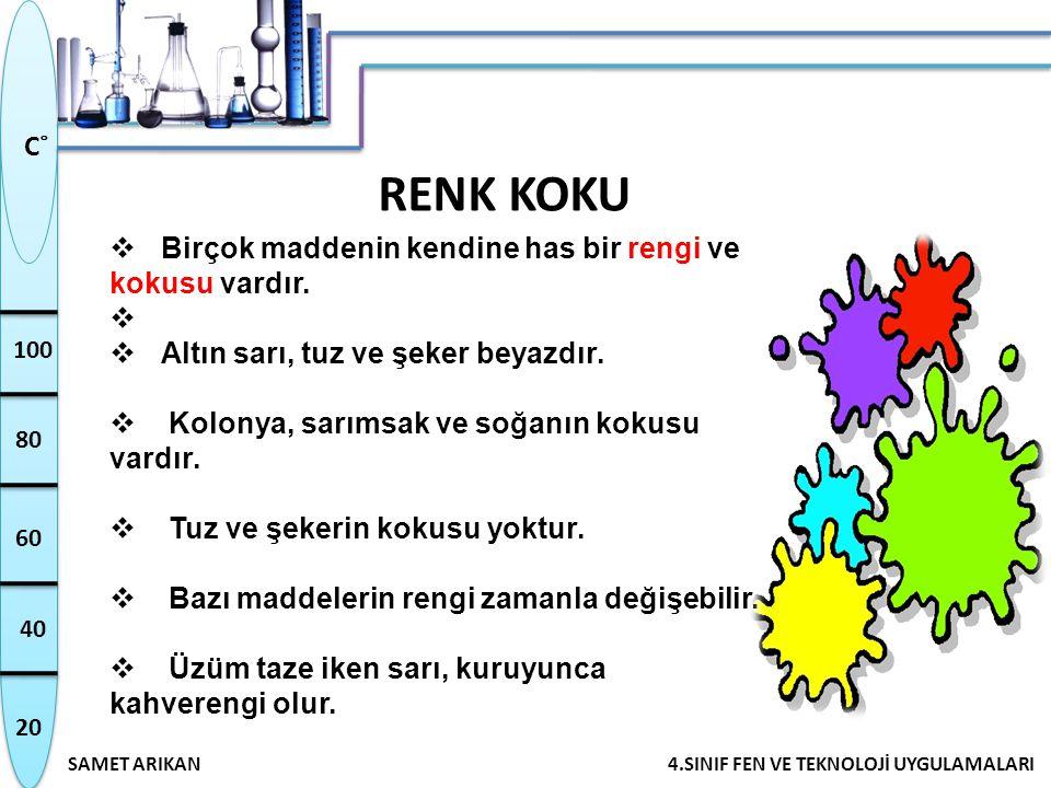 RENK KOKU Birçok maddenin kendine has bir rengi ve kokusu vardır.