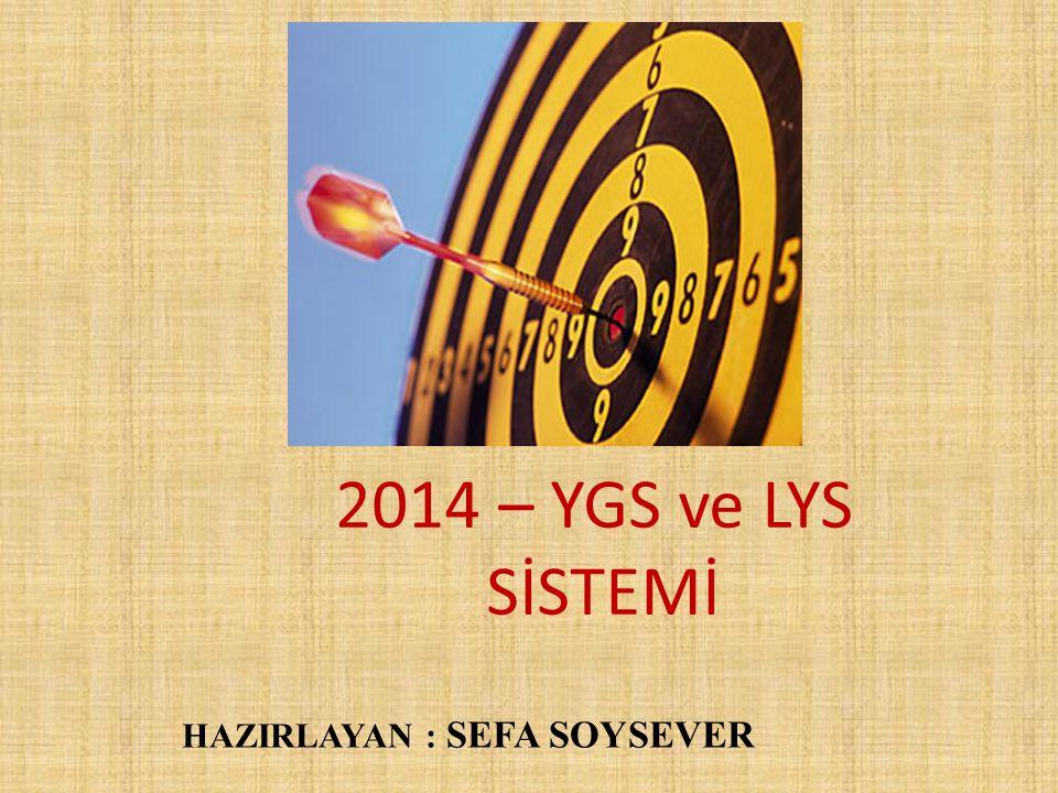 2014 – YGS ve LYS SİSTEMİ HAZIRLAYAN : SEFA SOYSEVER