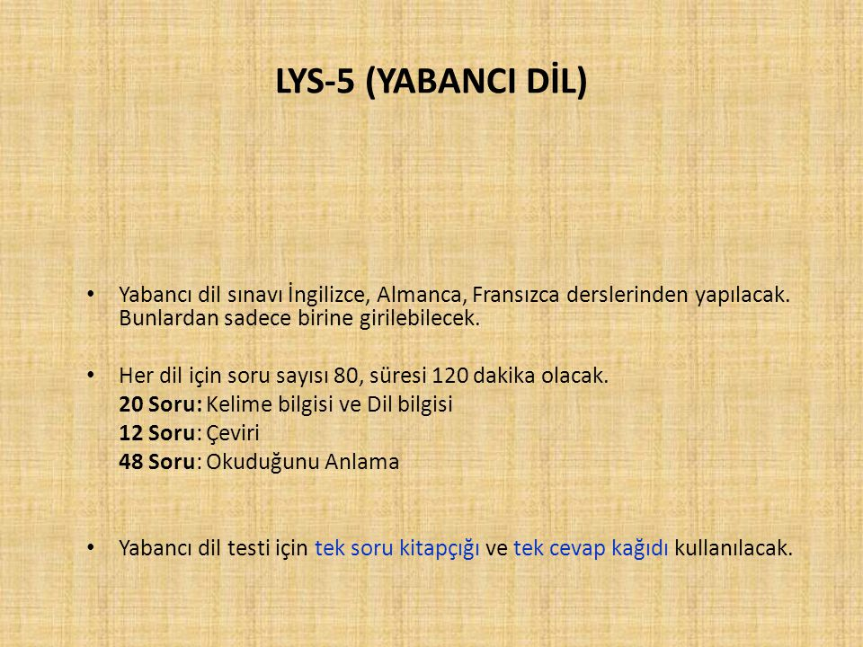 LYS-5 (YABANCI DİL) Yabancı dil sınavı İngilizce, Almanca, Fransızca derslerinden yapılacak. Bunlardan sadece birine girilebilecek.