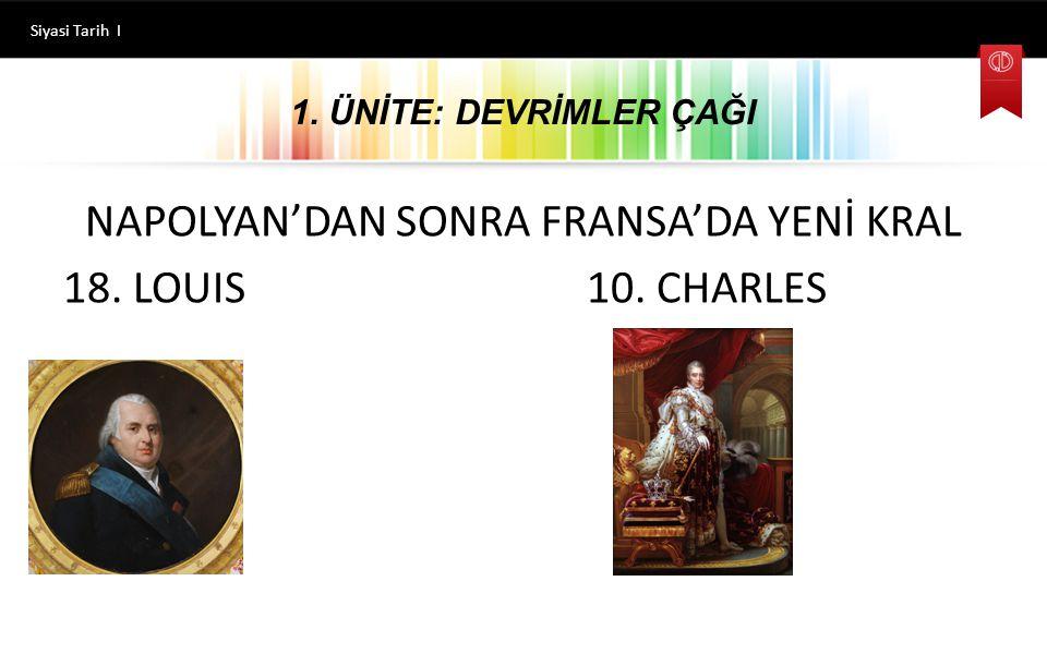 NAPOLYAN'DAN SONRA FRANSA'DA YENİ KRAL 18. LOUIS 10. CHARLES