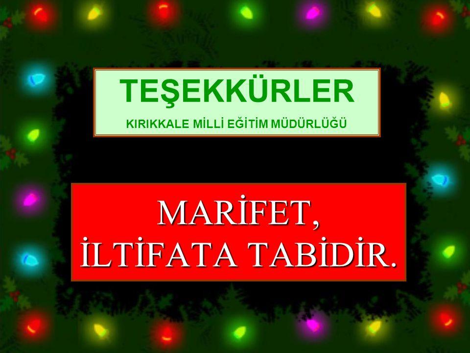 MARİFET, İLTİFATA TABİDİR.