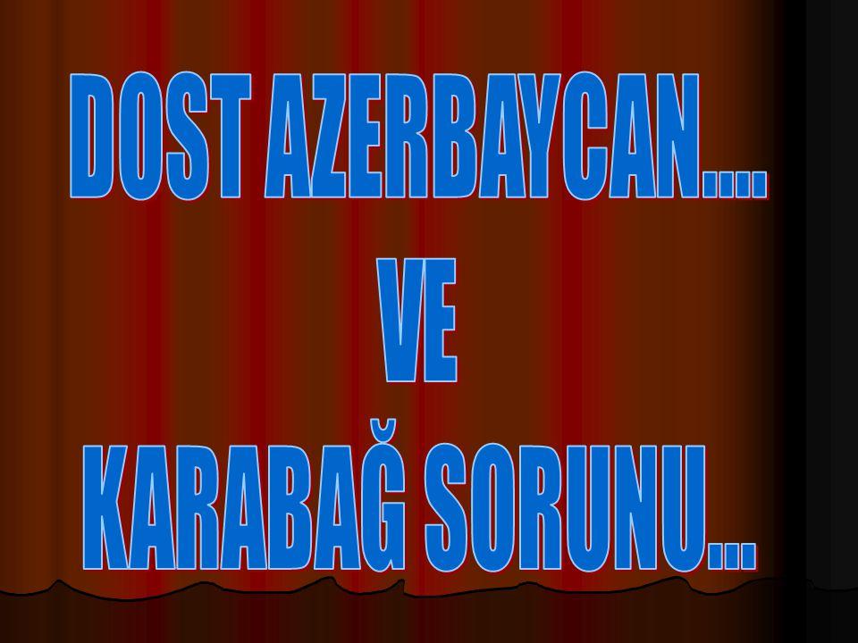 DOST AZERBAYCAN.... VE KARABAĞ SORUNU...