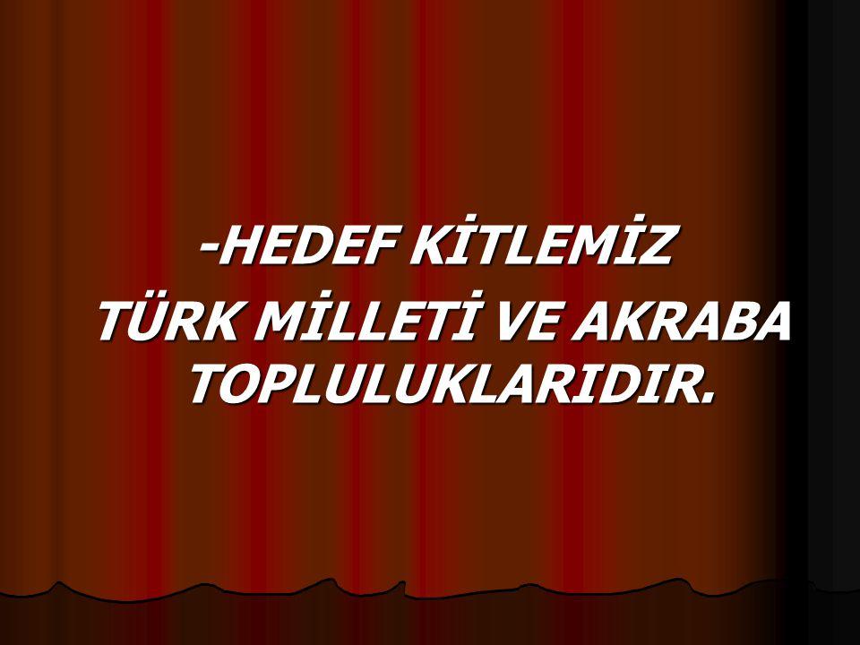TÜRK MİLLETİ VE AKRABA TOPLULUKLARIDIR.