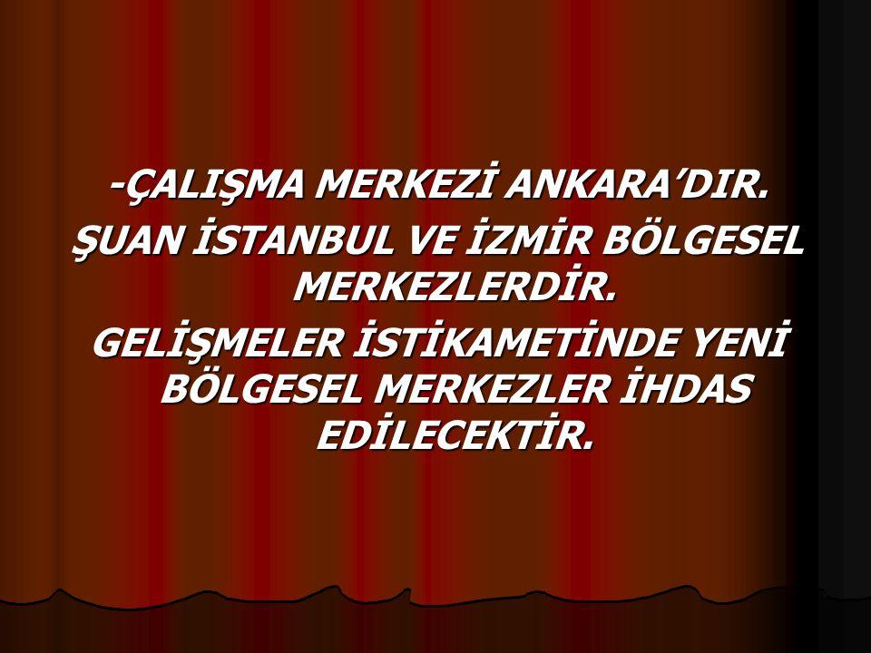 -ÇALIŞMA MERKEZİ ANKARA'DIR.