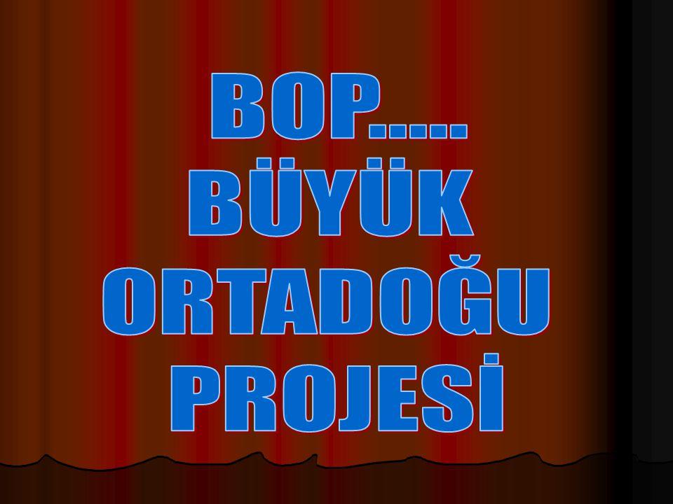 BOP..... BÜYÜK ORTADOĞU PROJESİ