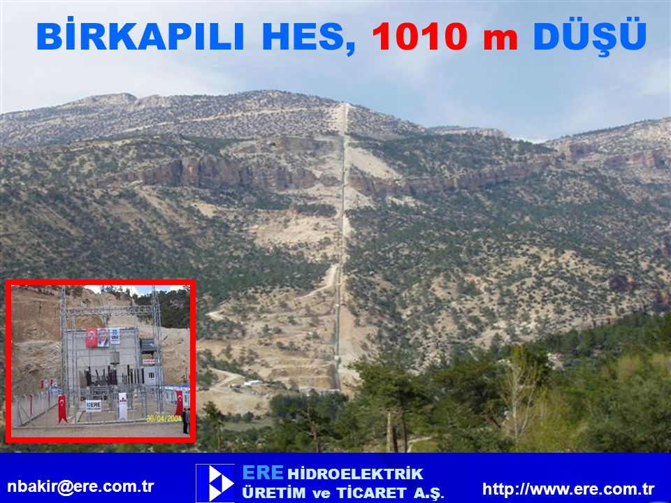 BİRKAPILI HES, 1010 m DÜŞÜ ERE HİDROELEKTRİK nbakir@ere.com.tr