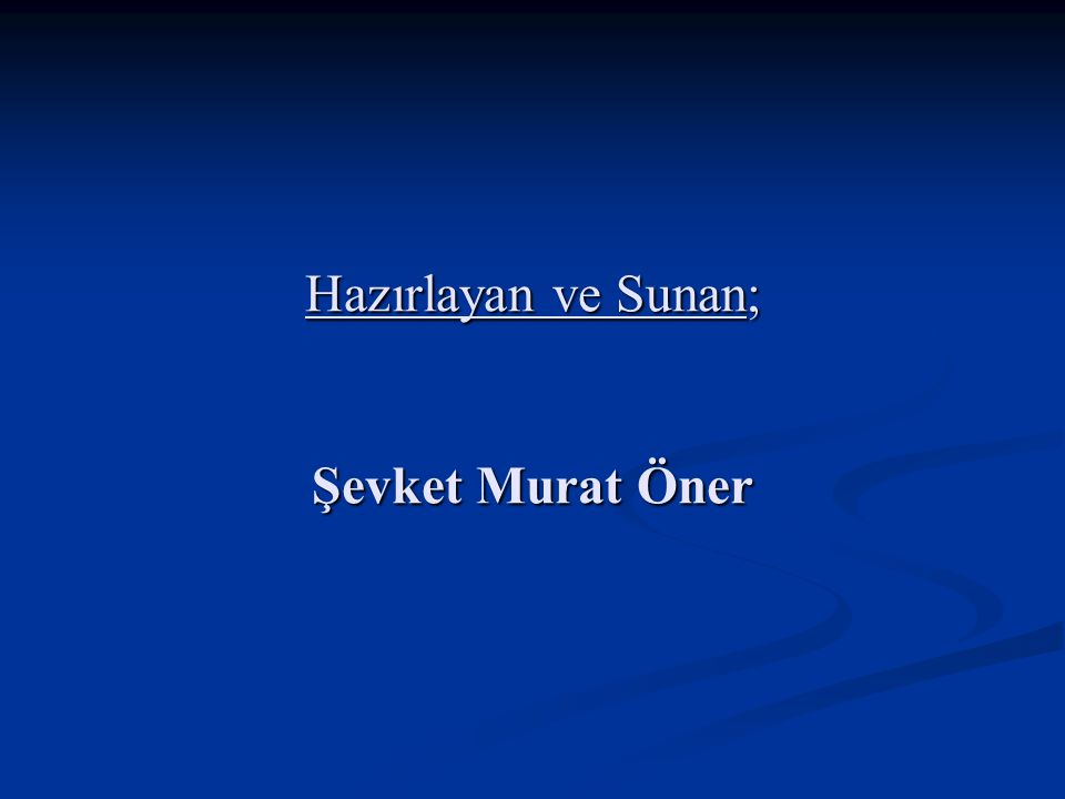 Hazırlayan ve Sunan; Şevket Murat Öner