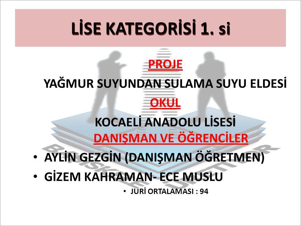 LİSE KATEGORİSİ 1. si PROJE YAĞMUR SUYUNDAN SULAMA SUYU ELDESİ OKUL