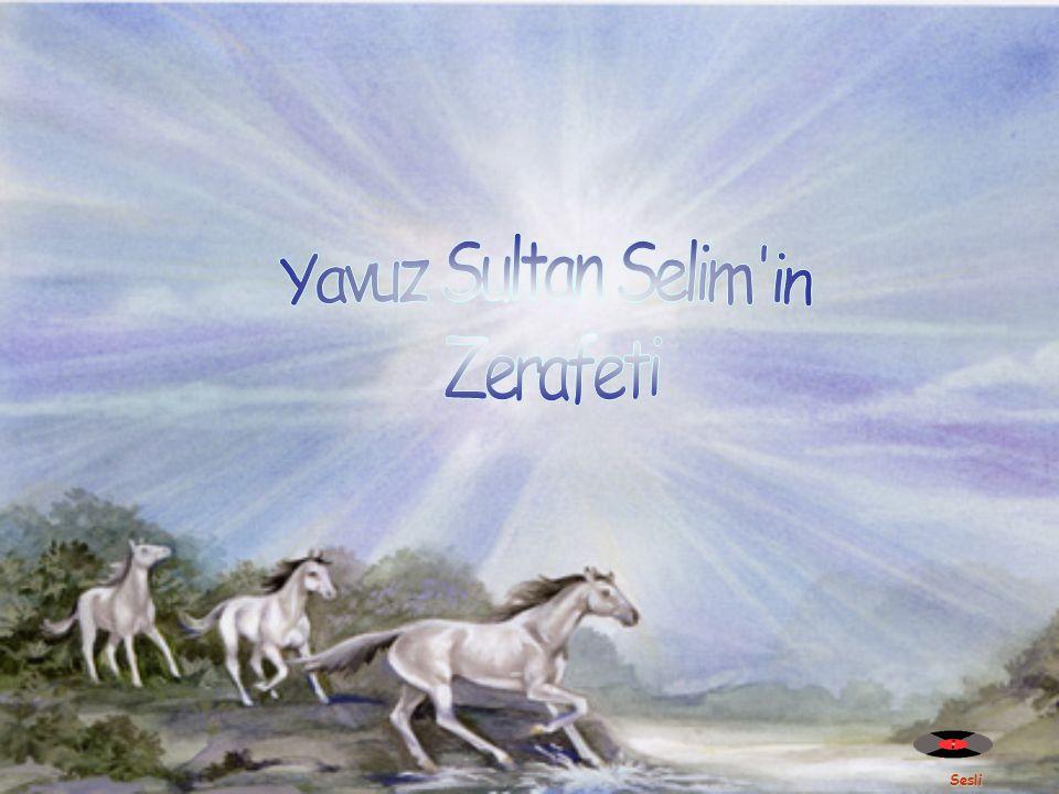 Yavuz Sultan Selim in Zerafeti Sesli