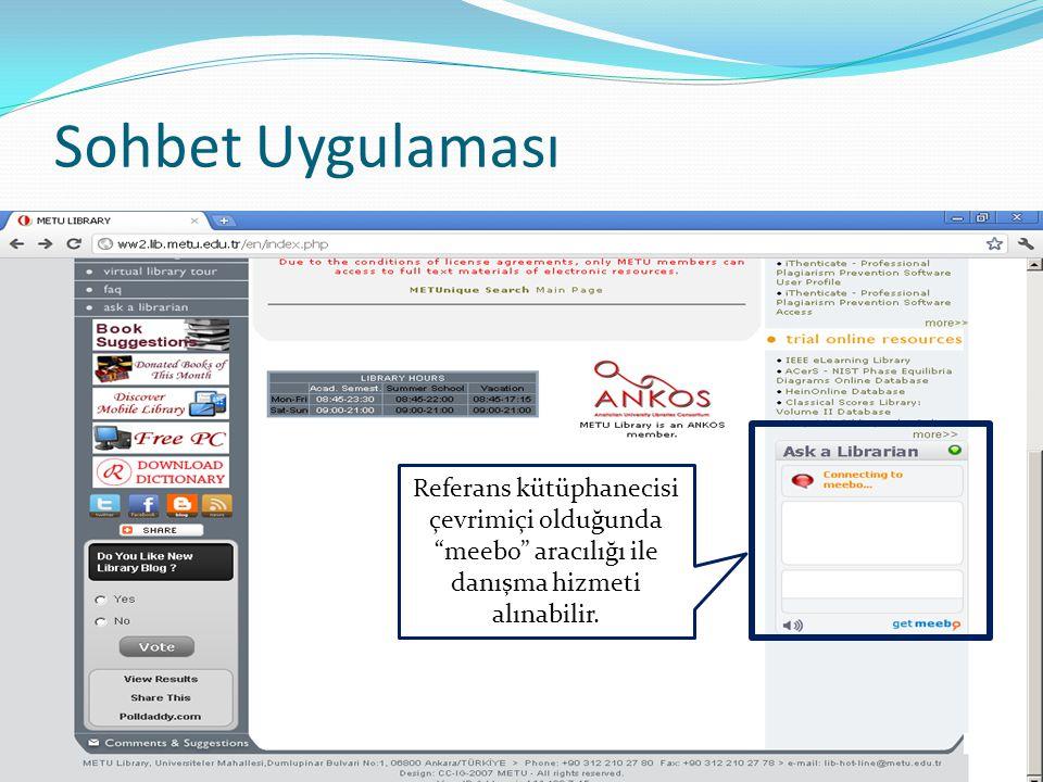 Sohbet Uygulaması Referans kütüphanecisi çevrimiçi olduğunda meebo aracılığı ile danışma hizmeti alınabilir.