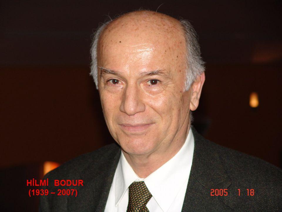 HİLMİ BODUR (1939 – 2007)