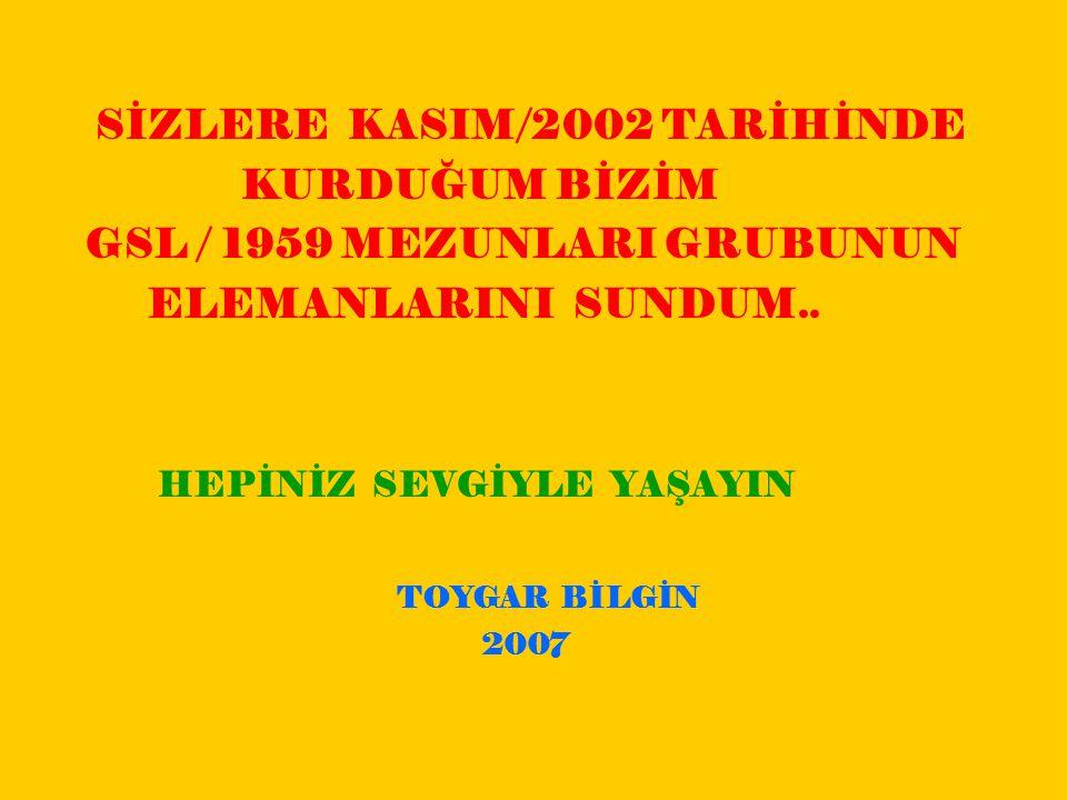SİZLERE KASIM/2002 TARİHİNDE KURDUĞUM BİZİM