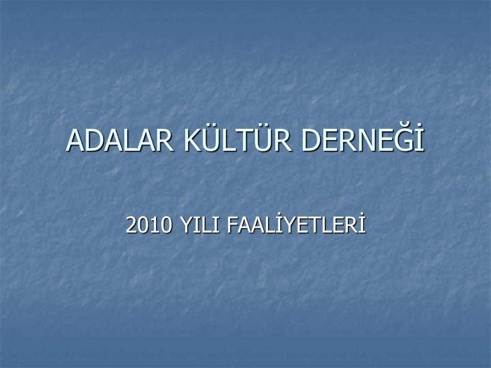 ADALAR KÜLTÜR DERNEĞİ 2010 YILI FAALİYETLERİ