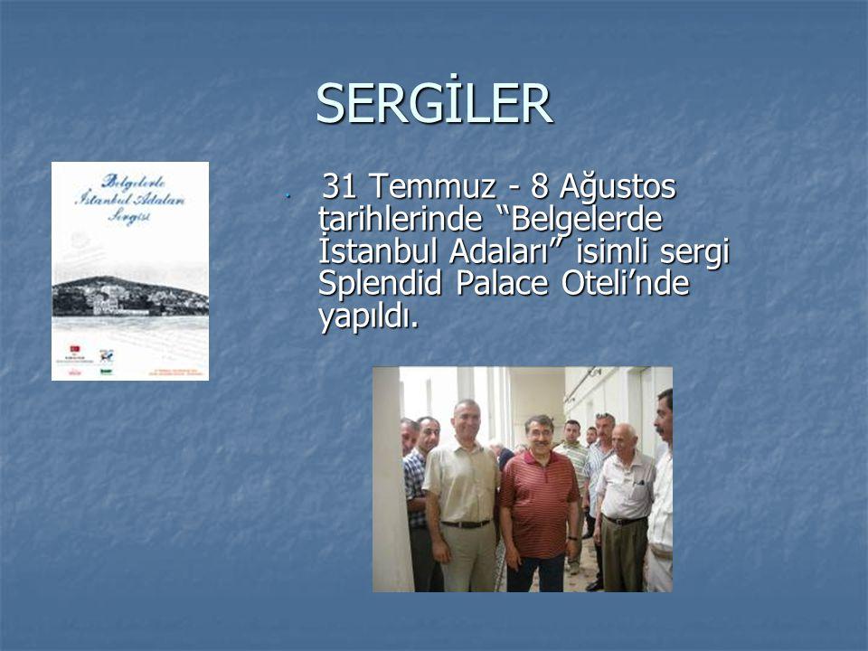 SERGİLER 31 Temmuz - 8 Ağustos tarihlerinde Belgelerde İstanbul Adaları isimli sergi Splendid Palace Oteli'nde yapıldı.