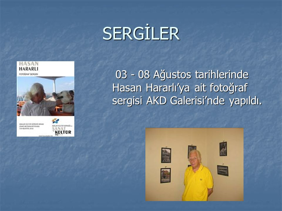 SERGİLER 03 - 08 Ağustos tarihlerinde Hasan Hararlı'ya ait fotoğraf sergisi AKD Galerisi'nde yapıldı.