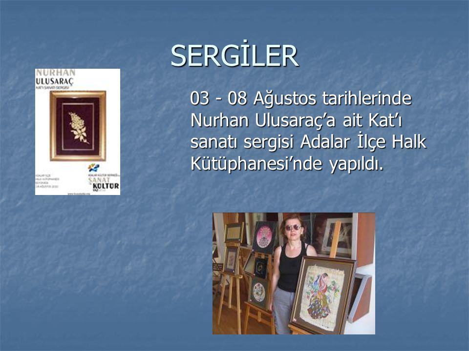 SERGİLER 03 - 08 Ağustos tarihlerinde Nurhan Ulusaraç'a ait Kat'ı sanatı sergisi Adalar İlçe Halk Kütüphanesi'nde yapıldı.