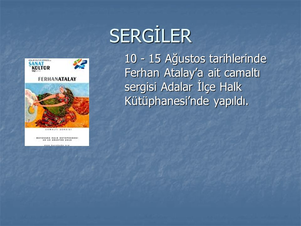 SERGİLER 10 - 15 Ağustos tarihlerinde Ferhan Atalay'a ait camaltı sergisi Adalar İlçe Halk Kütüphanesi'nde yapıldı.