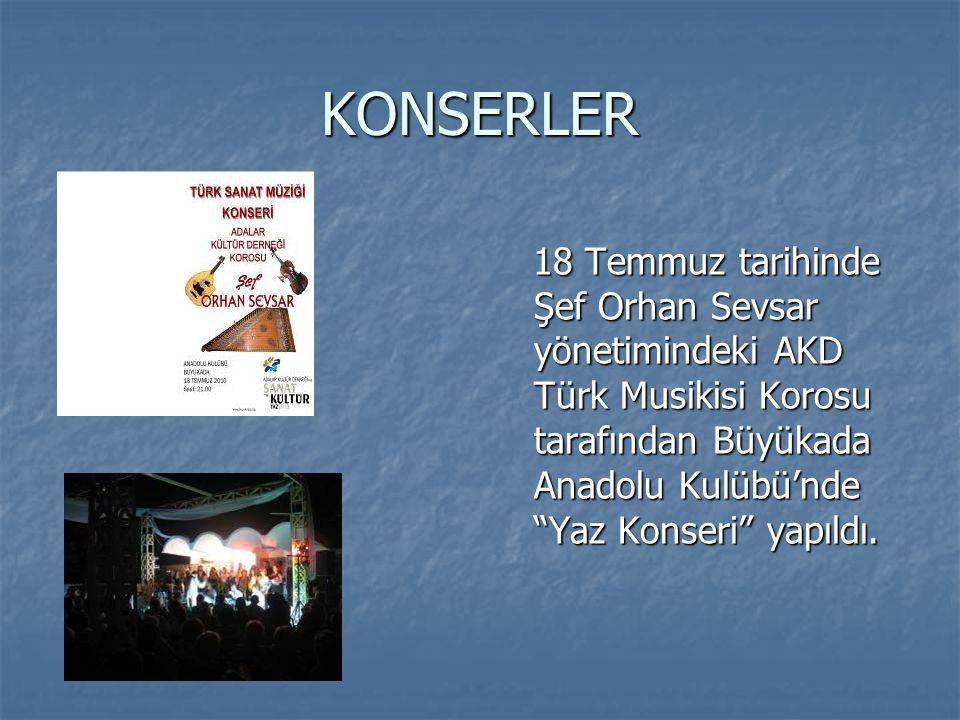 KONSERLER 18 Temmuz tarihinde Şef Orhan Sevsar yönetimindeki AKD Türk Musikisi Korosu tarafından Büyükada Anadolu Kulübü'nde Yaz Konseri yapıldı.
