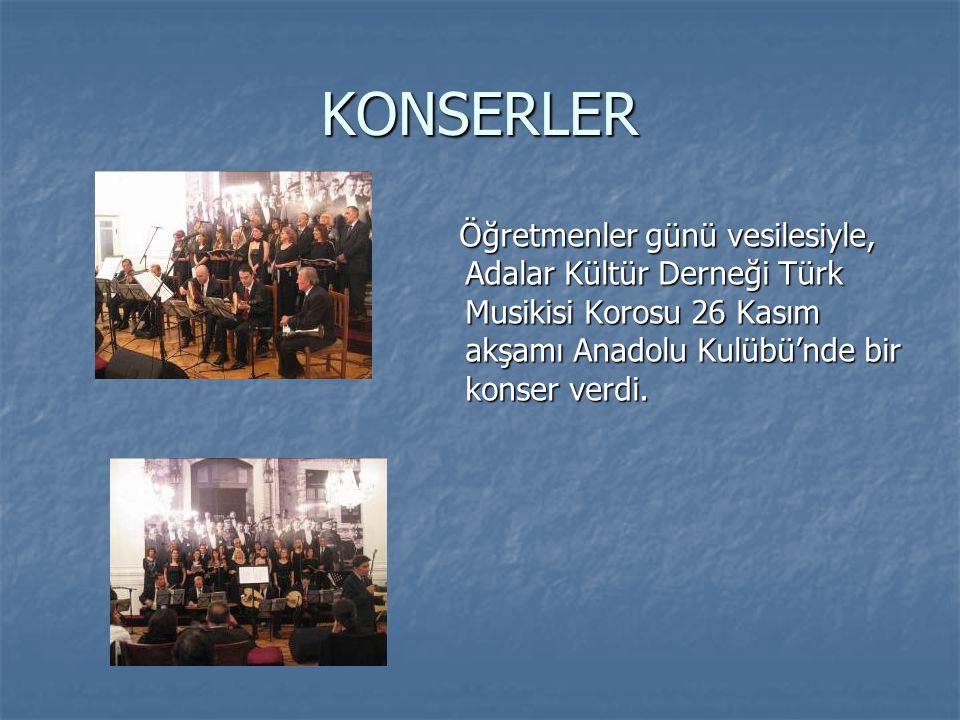 KONSERLER Öğretmenler günü vesilesiyle, Adalar Kültür Derneği Türk Musikisi Korosu 26 Kasım akşamı Anadolu Kulübü'nde bir konser verdi.