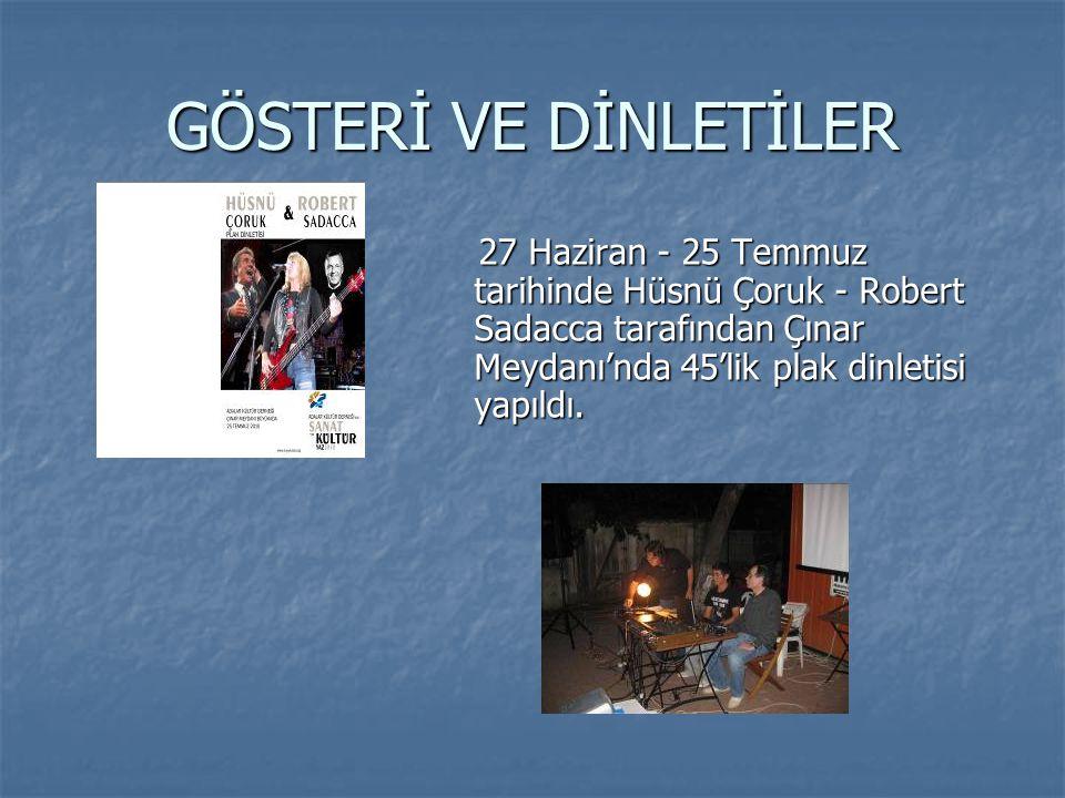 GÖSTERİ VE DİNLETİLER 27 Haziran - 25 Temmuz tarihinde Hüsnü Çoruk - Robert Sadacca tarafından Çınar Meydanı'nda 45'lik plak dinletisi yapıldı.