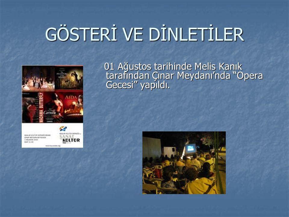 GÖSTERİ VE DİNLETİLER 01 Ağustos tarihinde Melis Kanık tarafından Çınar Meydanı'nda Opera Gecesi yapıldı.