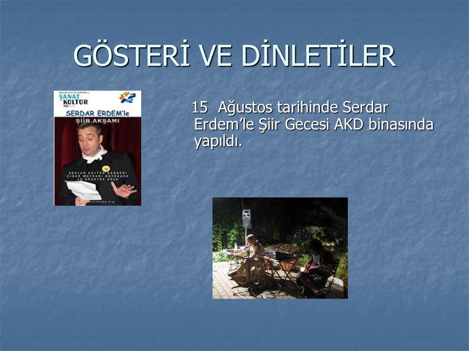 GÖSTERİ VE DİNLETİLER 15 Ağustos tarihinde Serdar Erdem'le Şiir Gecesi AKD binasında yapıldı.