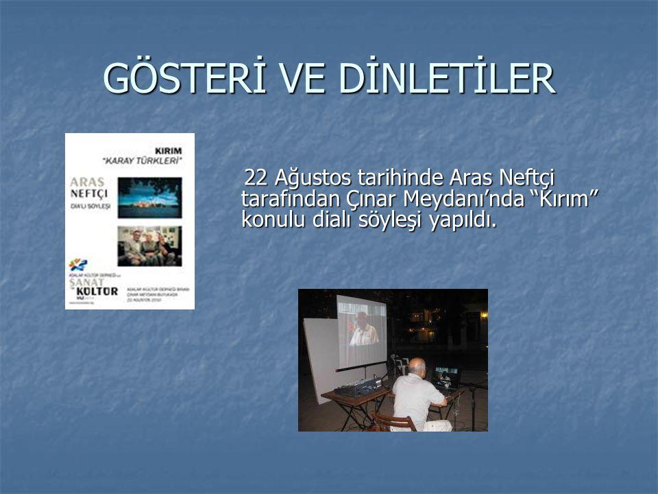 GÖSTERİ VE DİNLETİLER 22 Ağustos tarihinde Aras Neftçi tarafından Çınar Meydanı'nda Kırım konulu dialı söyleşi yapıldı.