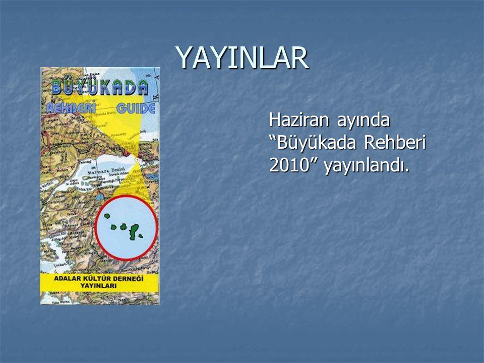 YAYINLAR Haziran ayında Büyükada Rehberi 2010 yayınlandı.