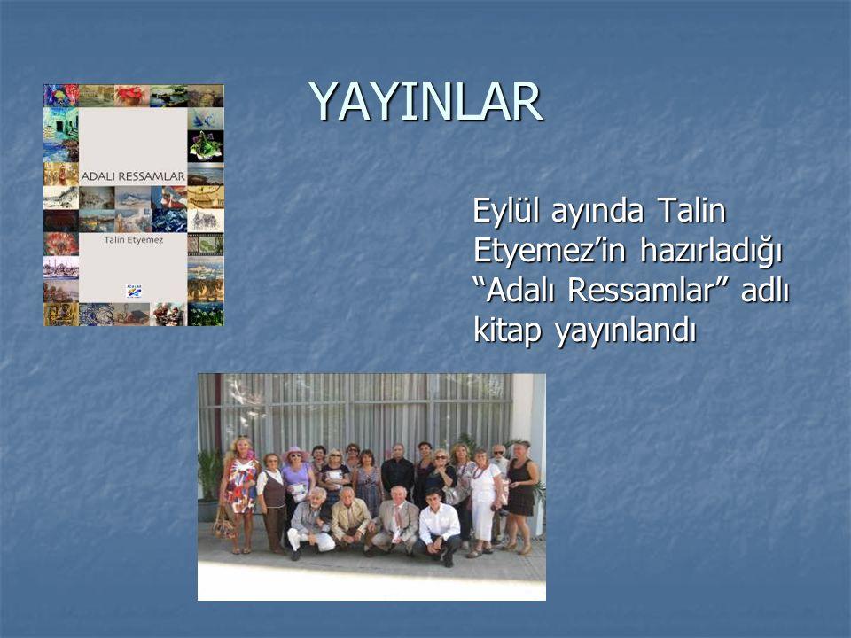 YAYINLAR Eylül ayında Talin Etyemez'in hazırladığı Adalı Ressamlar adlı kitap yayınlandı