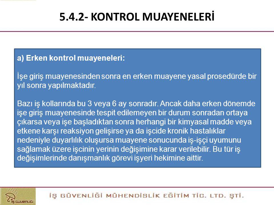 5.4.2- KONTROL MUAYENELERİ a) Erken kontrol muayeneleri: