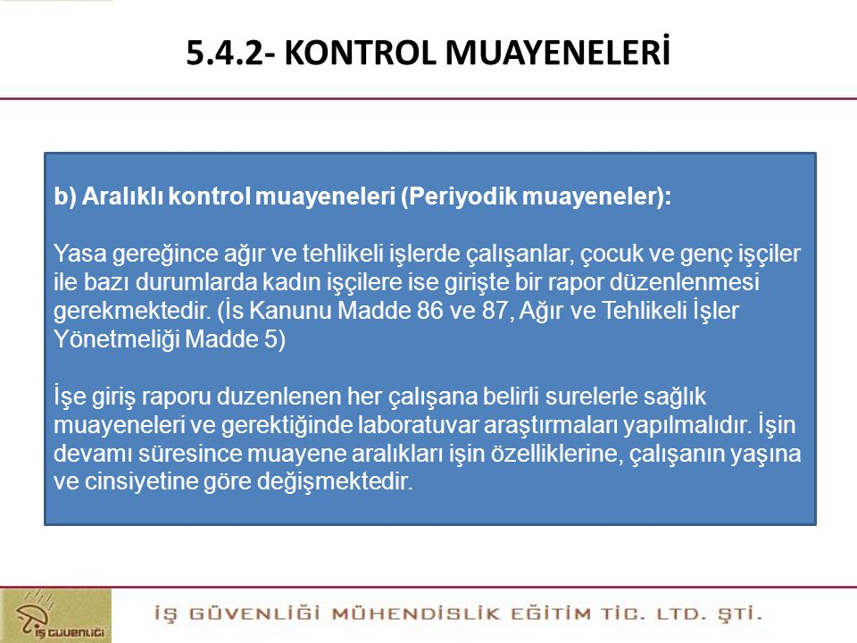 5.4.2- KONTROL MUAYENELERİ b) Aralıklı kontrol muayeneleri (Periyodik muayeneler):