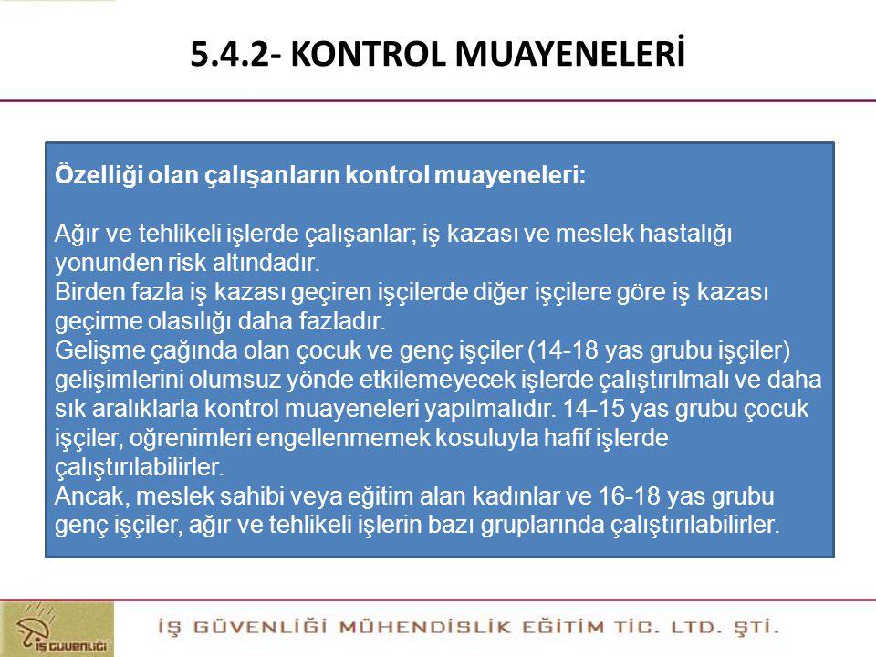 5.4.2- KONTROL MUAYENELERİ Özelliği olan çalışanların kontrol muayeneleri: