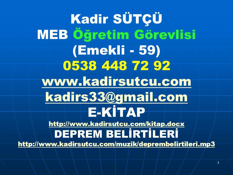 Kadir SÜTÇÜ MEB Öğretim Görevlisi (Emekli - 59) 0538 448 72 92 www