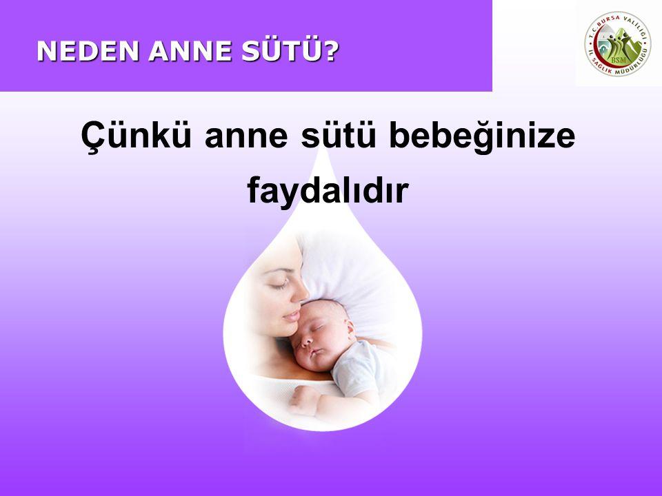 Çünkü anne sütü bebeğinize faydalıdır