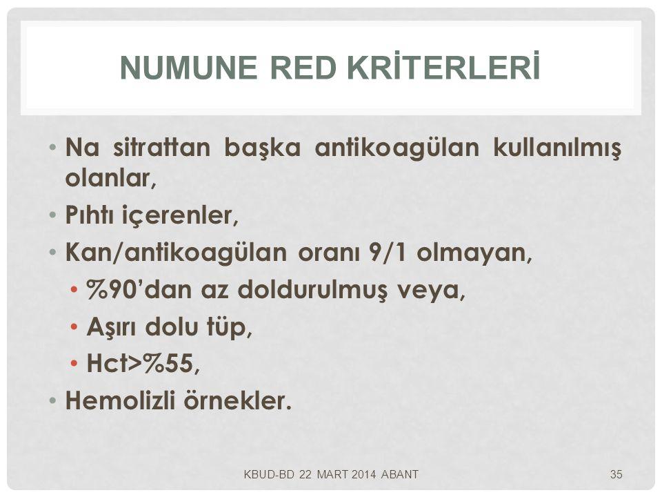 NUMUNE RED KRİTERLERİ Na sitrattan başka antikoagülan kullanılmış olanlar, Pıhtı içerenler, Kan/antikoagülan oranı 9/1 olmayan,