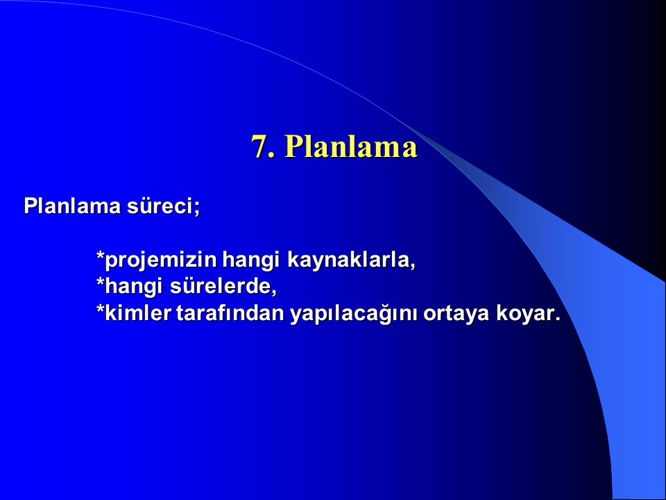 7. Planlama Planlama süreci;. projemizin hangi kaynaklarla,