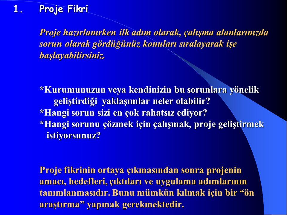 Proje Fikri Proje hazırlanırken ilk adım olarak, çalışma alanlarınızda sorun olarak gördüğünüz konuları sıralayarak işe başlayabilirsiniz.