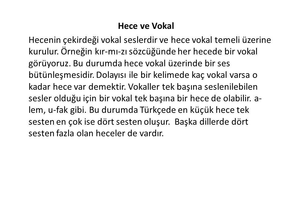 Hece ve Vokal Hecenin çekirdeği vokal seslerdir ve hece vokal temeli üzerine kurulur.