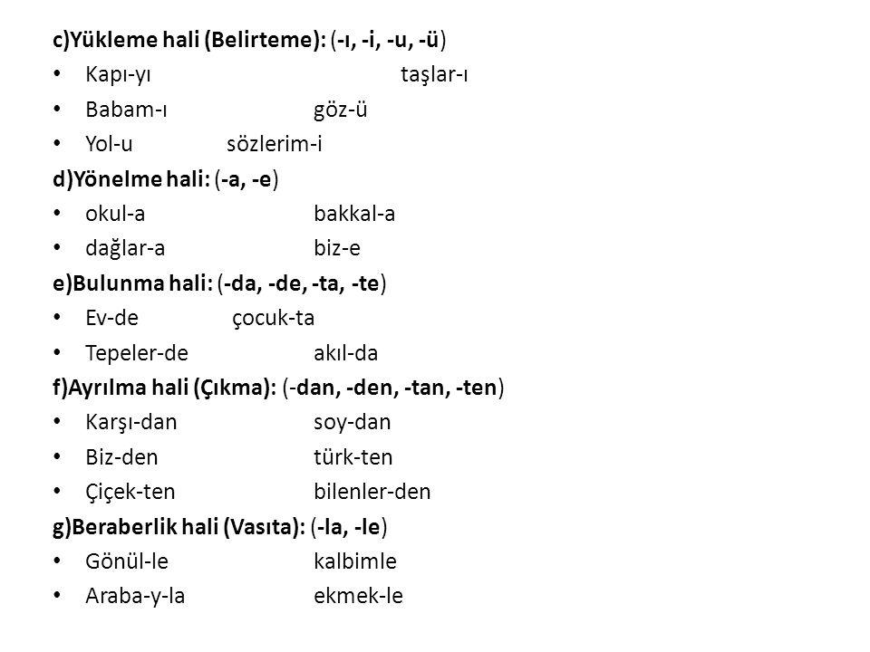 c)Yükleme hali (Belirteme): (-ı, -i, -u, -ü)