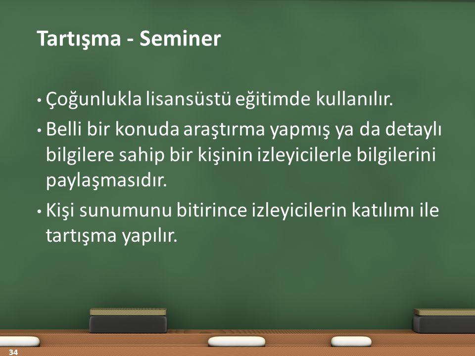 Tartışma - Seminer Çoğunlukla lisansüstü eğitimde kullanılır.
