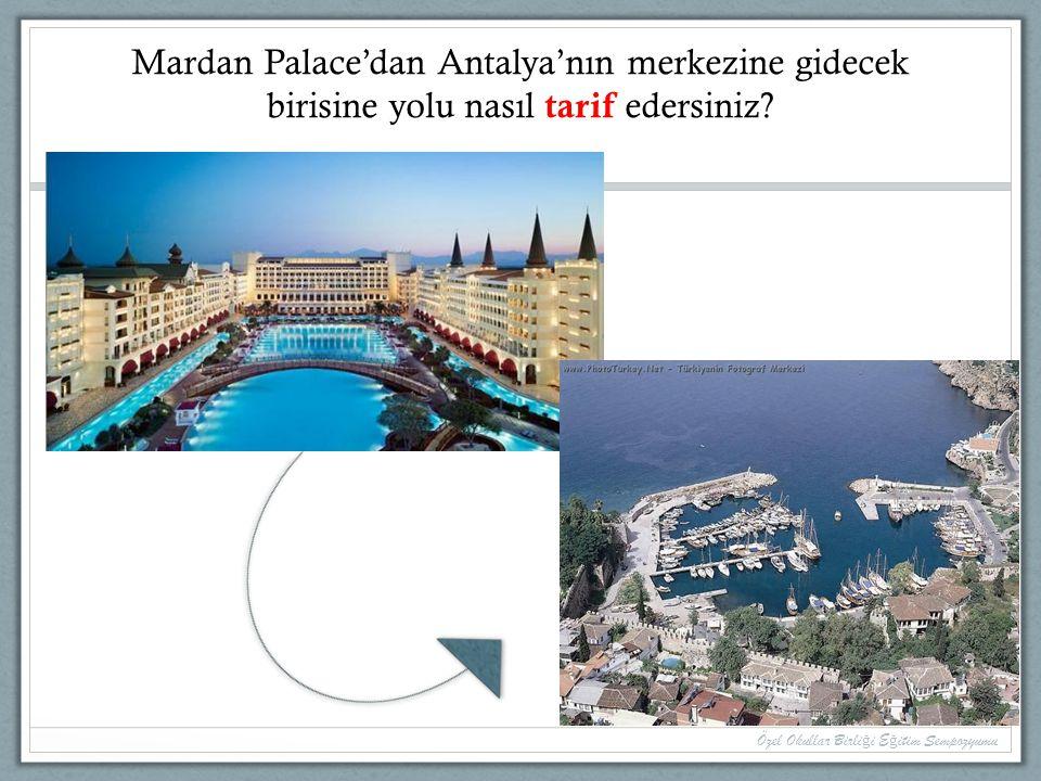 Mardan Palace'dan Antalya'nın merkezine gidecek birisine yolu nasıl tarif edersiniz