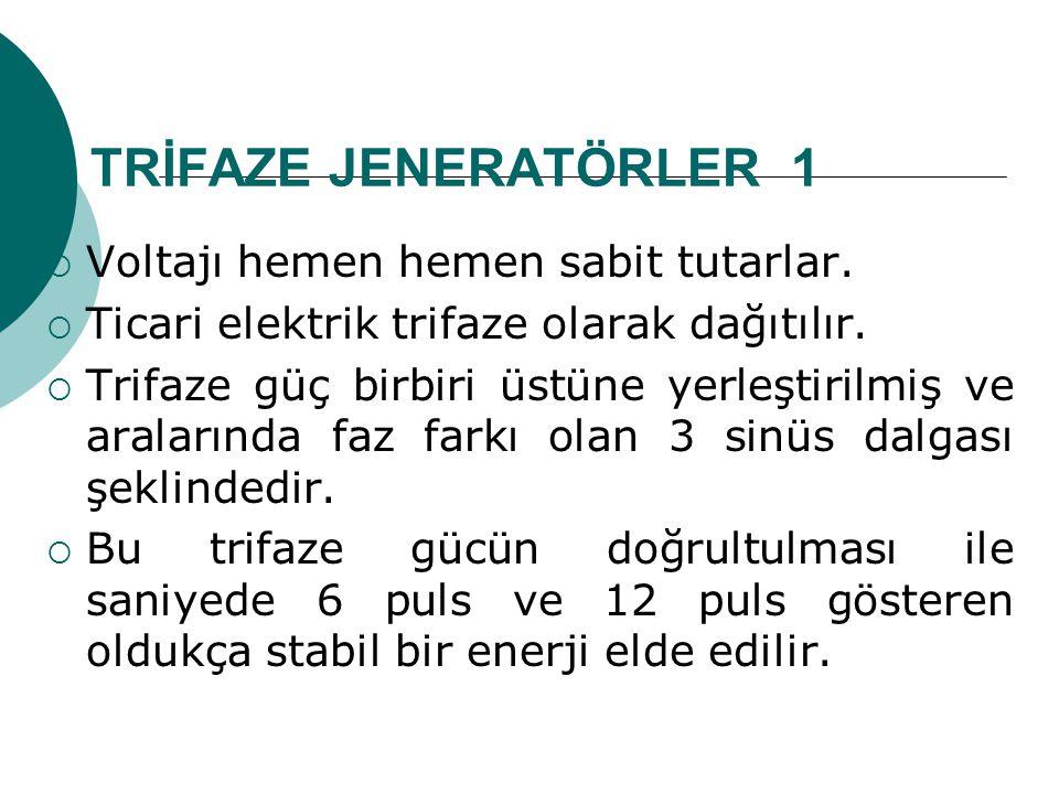 TRİFAZE JENERATÖRLER 1 Voltajı hemen hemen sabit tutarlar.