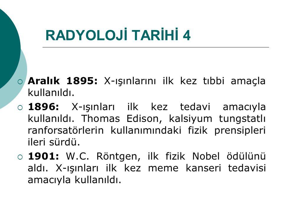 RADYOLOJİ TARİHİ 4 Aralık 1895: X-ışınlarını ilk kez tıbbi amaçla kullanıldı.