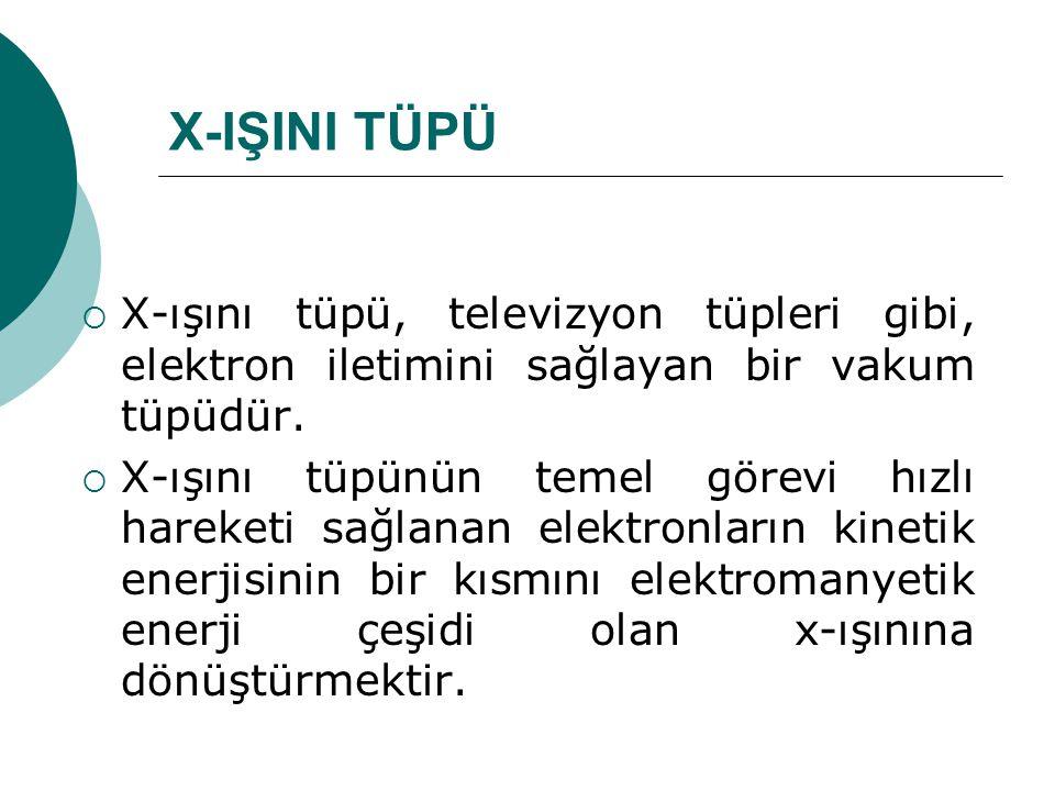X-IŞINI TÜPÜ X-ışını tüpü, televizyon tüpleri gibi, elektron iletimini sağlayan bir vakum tüpüdür.