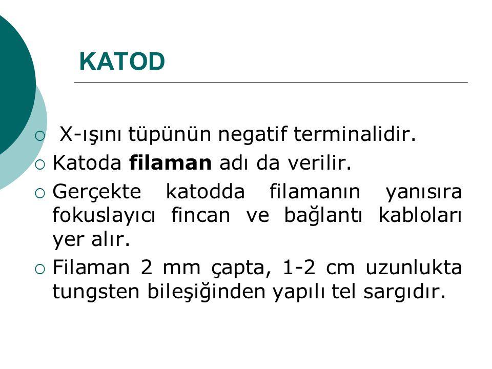 KATOD X-ışını tüpünün negatif terminalidir.